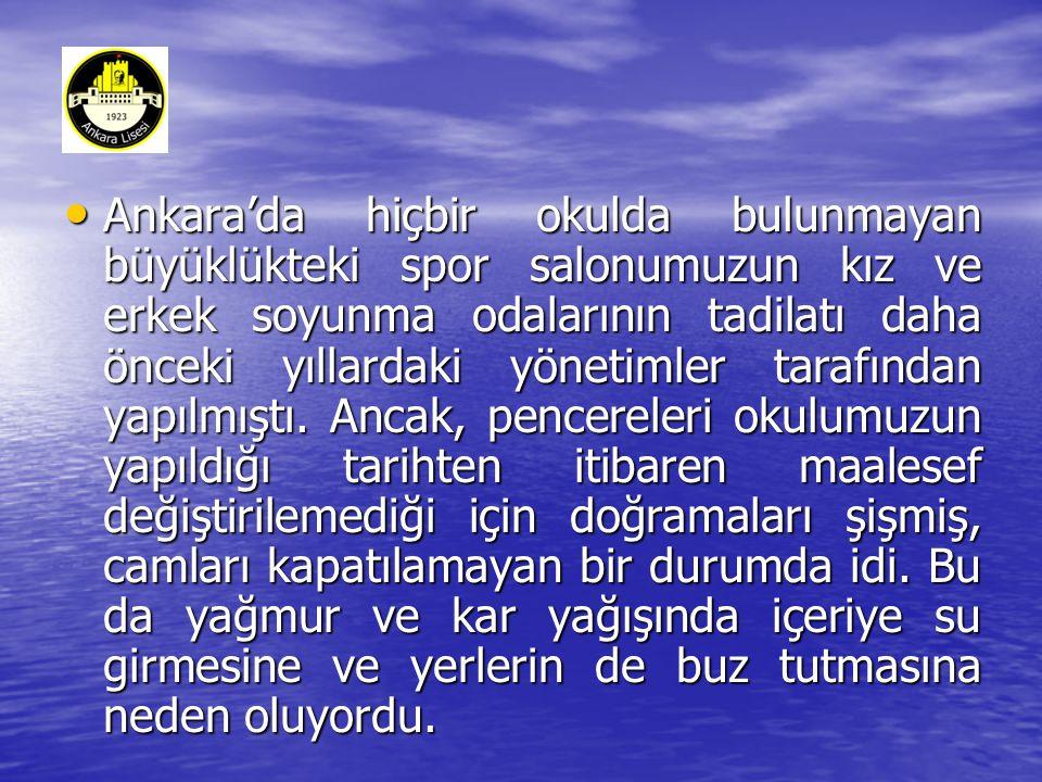 • Ankara'da hiçbir okulda bulunmayan büyüklükteki spor salonumuzun kız ve erkek soyunma odalarının tadilatı daha önceki yıllardaki yönetimler tarafından yapılmıştı.