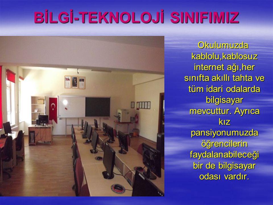 BİLGİ-TEKNOLOJİ SINIFIMIZ Okulumuzda kablolu,kablosuz internet ağı,her sınıfta akıllı tahta ve tüm idari odalarda bilgisayar mevcuttur. Ayrıca kız pan