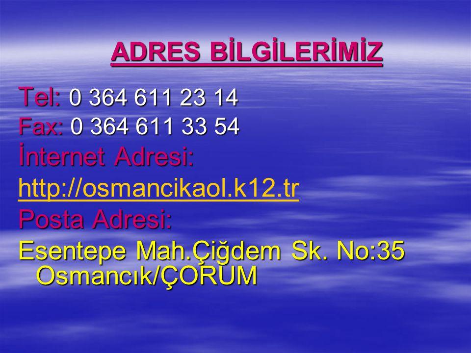 ADRES BİLGİLERİMİZ Tel: 0 364 611 23 14 Fax: 0 364 611 33 54 İnternet Adresi: http://osmancikaol.k12.tr Posta Adresi: Esentepe Mah.Çiğdem Sk. No:35 Os