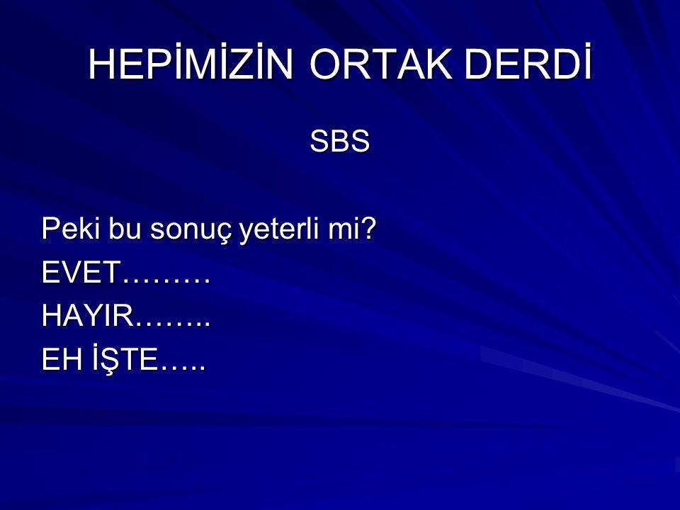 HEPİMİZİN ORTAK DERDİ SBS Kesinlikle yetinemeyiz!!.