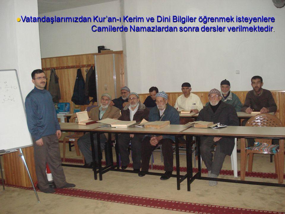  Vatandaşlarımızdan Kur'an-ı Kerim ve Dini Bilgiler öğrenmek isteyenlere Camilerde Namazlardan sonra dersler verilmektedir.