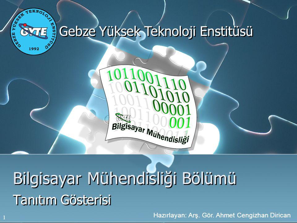 1 Bilgisayar Mühendisliği Bölümü Tanıtım Gösterisi Hazırlayan: Arş. Gör. Ahmet Cengizhan Dirican Gebze Yüksek Teknoloji Enstitüsü