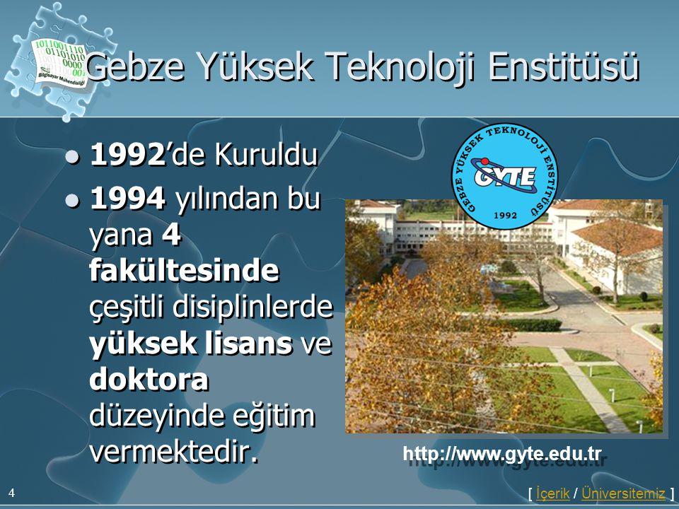 4 Gebze Yüksek Teknoloji Enstitüsü  1992'de Kuruldu  1994 yılından bu yana 4 fakültesinde çeşitli disiplinlerde yüksek lisans ve doktora düzeyinde e