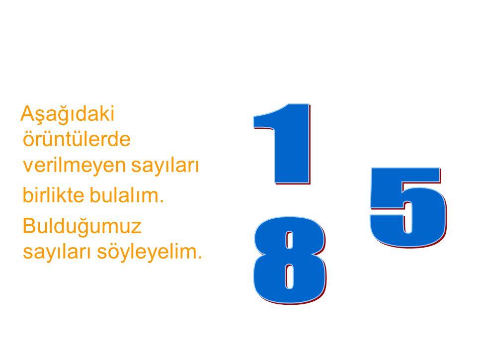 Aşağıdaki örüntülerde verilmeyen sayıları birlikte bulalım. Bulduğumuz sayıları söyleyelim.