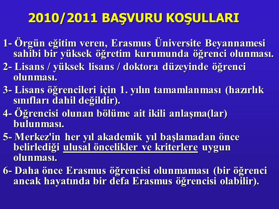 2010/2011 BAŞVURU KOŞULLARI 1- Örgün eğitim veren, Erasmus Üniversite Beyannamesi sahibi bir yüksek öğretim kurumunda öğrenci olunması. 2- Lisans / yü