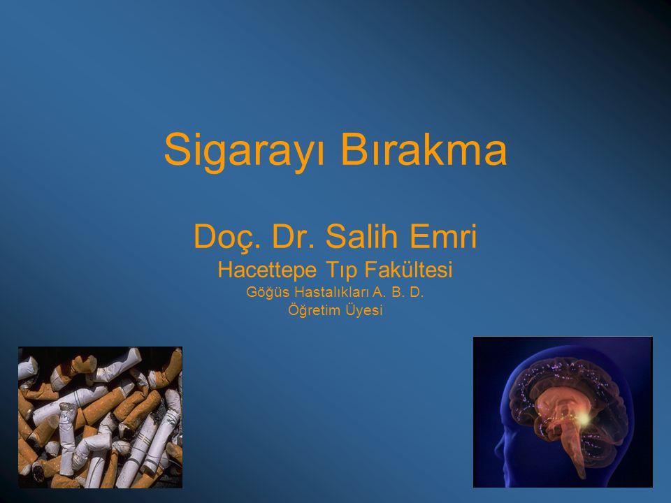 Sigarayı Bırakma Doç. Dr. Salih Emri Hacettepe Tıp Fakültesi Göğüs Hastalıkları A. B. D. Öğretim Üyesi