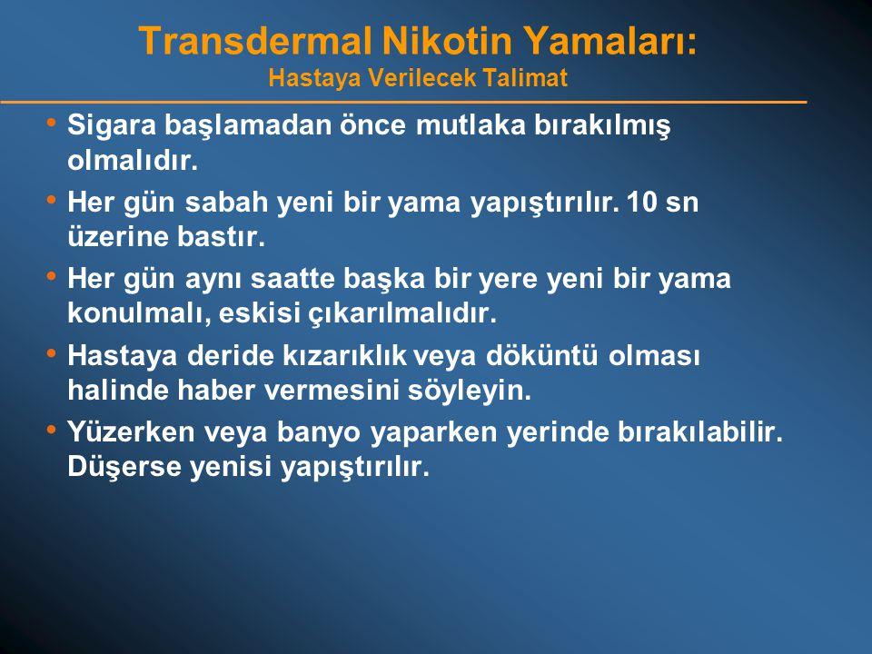 Transdermal Nikotin Yamaları: Hastaya Verilecek Talimat • Sigara başlamadan önce mutlaka bırakılmış olmalıdır. • Her gün sabah yeni bir yama yapıştırı