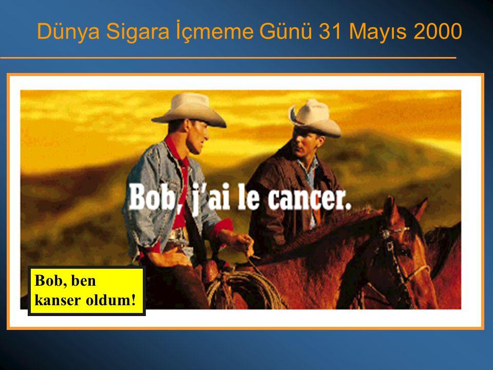 Dünya Sigara İçmeme Günü 31 Mayıs 2000 Bob, ben kanser oldum!