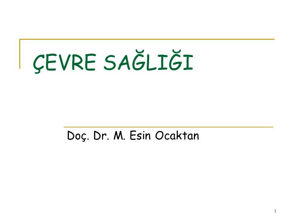 1 ÇEVRE SAĞLIĞI Doç. Dr. M. Esin Ocaktan