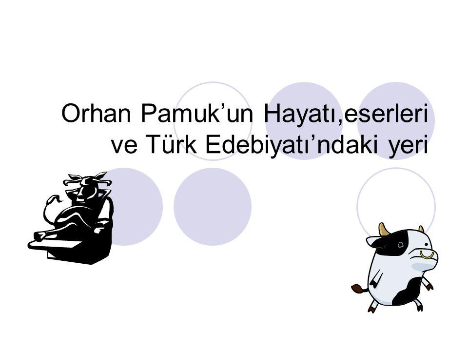 Orhan Pamuk'un Hayatı,eserleri ve Türk Edebiyatı'ndaki yeri