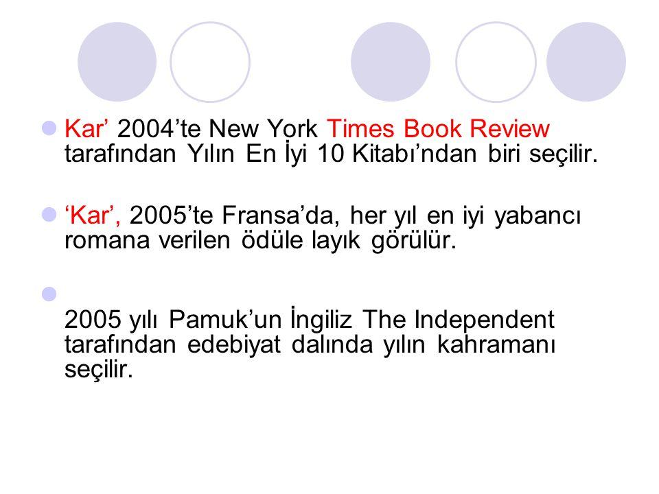  Kar' 2004'te New York Times Book Review tarafından Yılın En İyi 10 Kitabı'ndan biri seçilir.  'Kar', 2005'te Fransa'da, her yıl en iyi yabancı roma