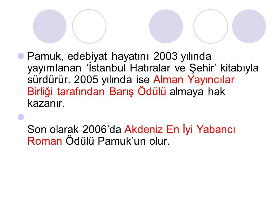  Pamuk, edebiyat hayatını 2003 yılında yayımlanan 'İstanbul Hatıralar ve Şehir' kitabıyla sürdürür. 2005 yılında ise Alman Yayıncılar Birliği tarafın