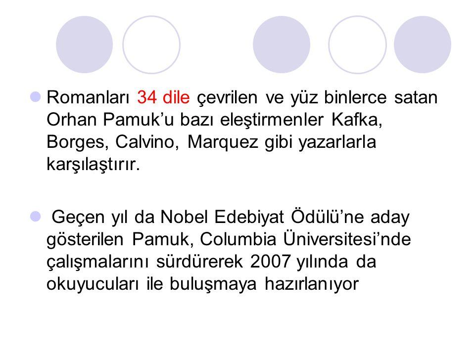  Romanları 34 dile çevrilen ve yüz binlerce satan Orhan Pamuk'u bazı eleştirmenler Kafka, Borges, Calvino, Marquez gibi yazarlarla karşılaştırır.  G