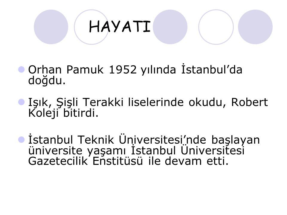 HAYATI  Orhan Pamuk 1952 yılında İstanbul'da doğdu.  Işık, Şişli Terakki liselerinde okudu, Robert Koleji bitirdi.  İstanbul Teknik Üniversitesi'nd