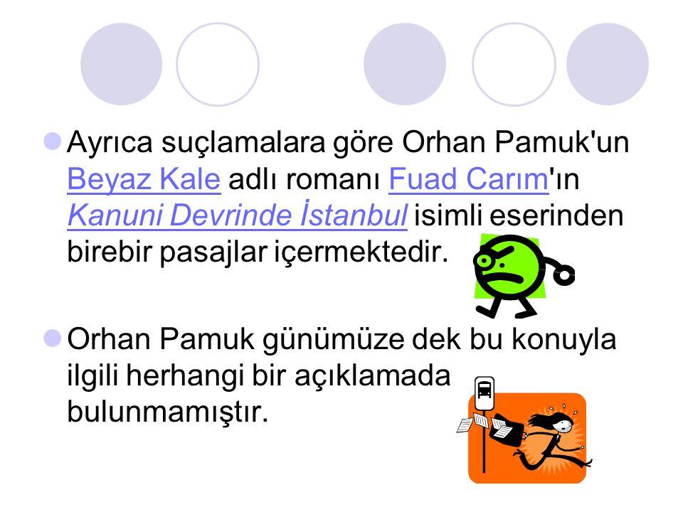  Ayrıca suçlamalara göre Orhan Pamuk'un Beyaz Kale adlı romanı Fuad Carım'ın Kanuni Devrinde İstanbul isimli eserinden birebir pasajlar içermektedir.