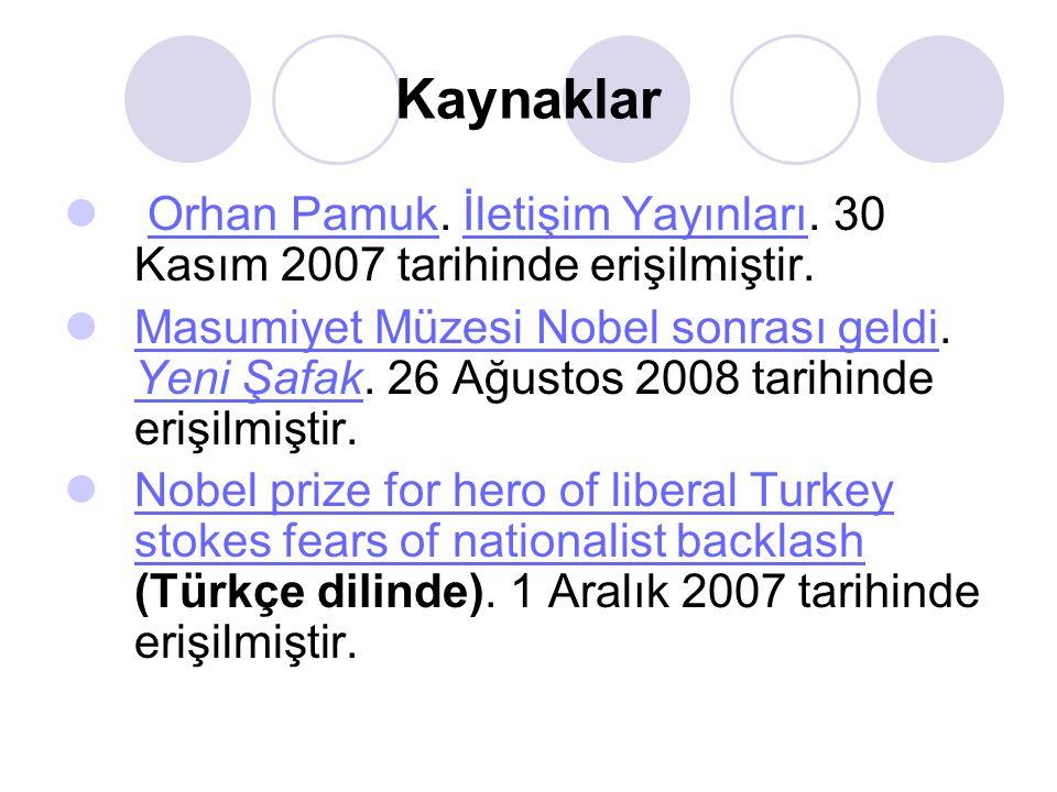 Kaynaklar  Orhan Pamuk. İletişim Yayınları. 30 Kasım 2007 tarihinde erişilmiştir.Orhan Pamukİletişim Yayınları  Masumiyet Müzesi Nobel sonrası geldi