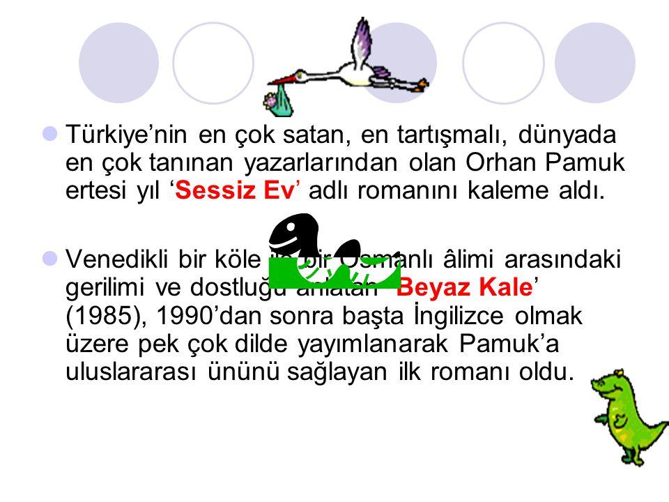  Türkiye'nin en çok satan, en tartışmalı, dünyada en çok tanınan yazarlarından olan Orhan Pamuk ertesi yıl 'Sessiz Ev' adlı romanını kaleme aldı.  V