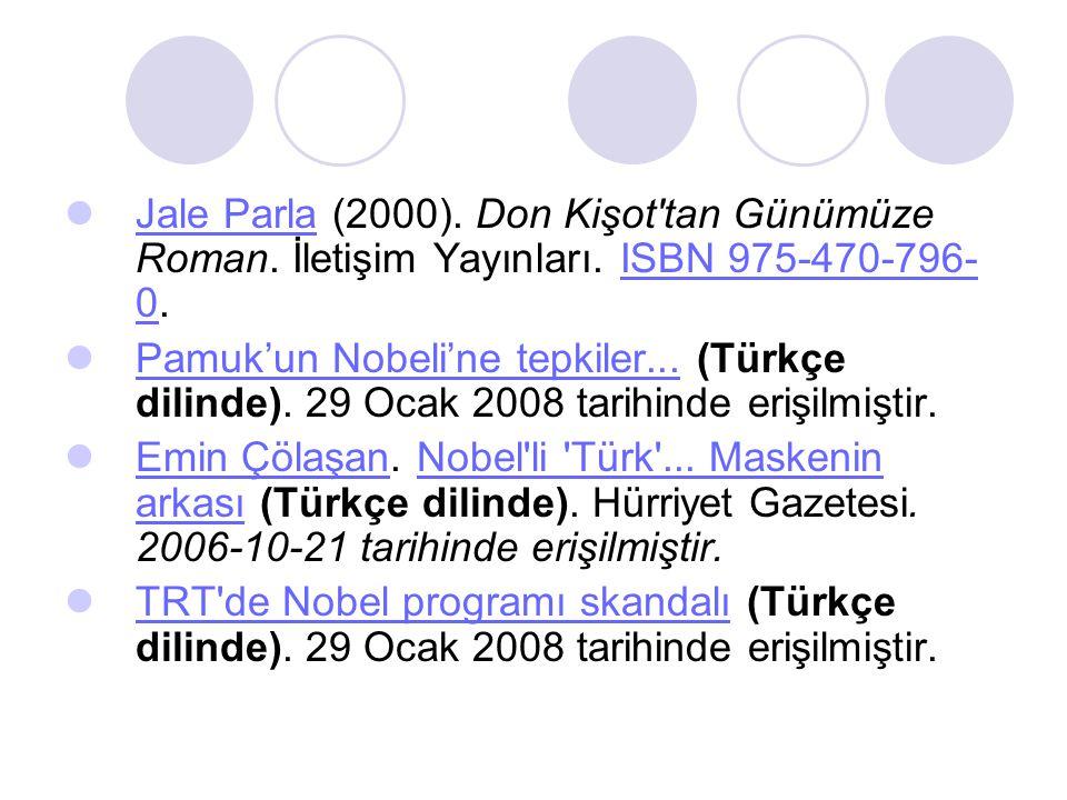  Jale Parla (2000). Don Kişot'tan Günümüze Roman. İletişim Yayınları. ISBN 975-470-796- 0. Jale ParlaISBN 975-470-796- 0  Pamuk'un Nobeli'ne tepkile