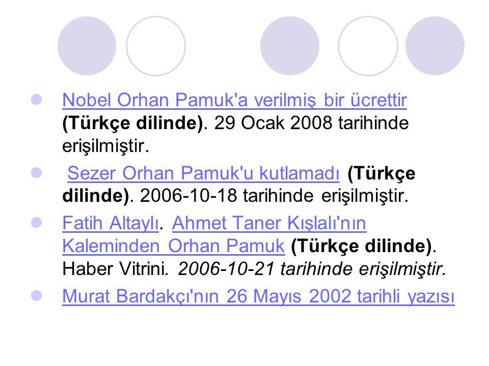  Nobel Orhan Pamuk'a verilmiş bir ücrettir (Türkçe dilinde). 29 Ocak 2008 tarihinde erişilmiştir. Nobel Orhan Pamuk'a verilmiş bir ücrettir  Sezer O