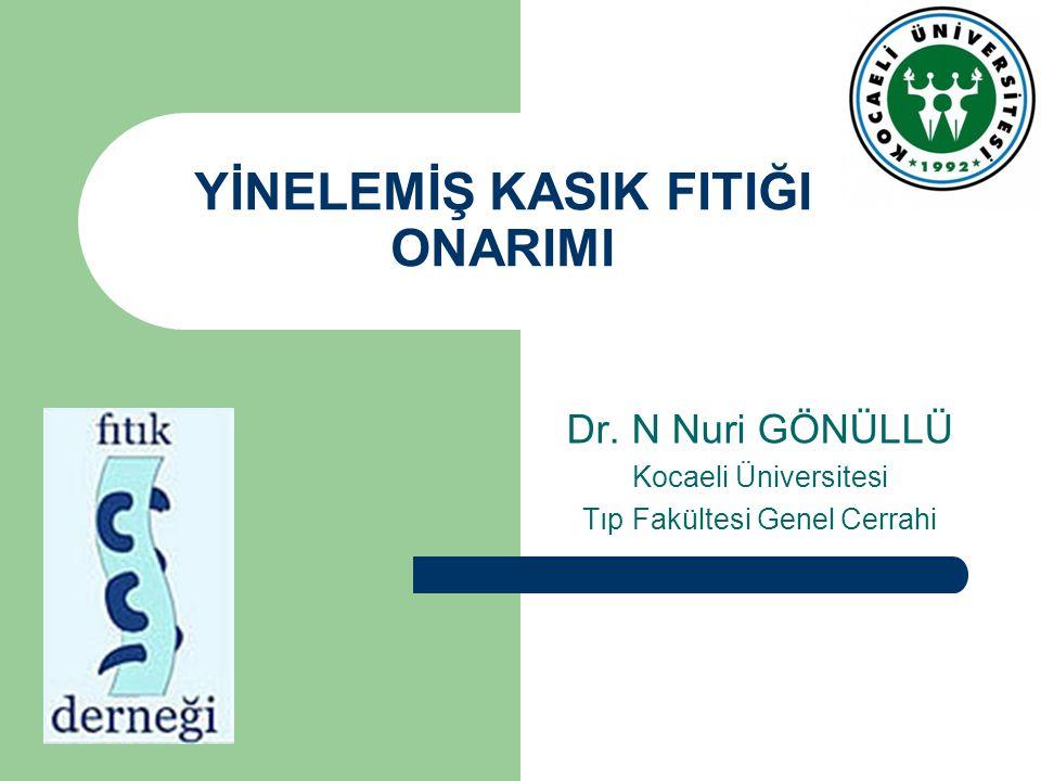 YİNELEMİŞ KASIK FITIĞI ONARIMI Dr. N Nuri GÖNÜLLÜ Kocaeli Üniversitesi Tıp Fakültesi Genel Cerrahi