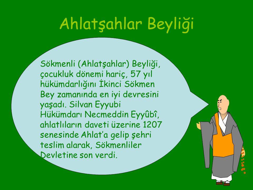 Ahlatşahlar Beyliği Ahlatşahlar Beyliği, Ahlat'ta, 12. yüzyıl başlarında kurulmuş olan bir Türk devletidir. Tarihte Sökmenliler, Ahlatşahlar ve Ermenş