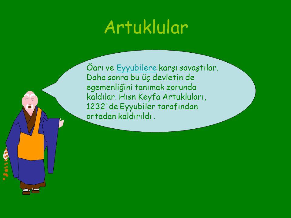 Artuklular Artuklular, Oğuzların komutanlarından olan Artuk Bey'in oğullarınca kuruldu. 1101'de Anadolu'nun güneydoğusundaki Hısn Keyfa (bugünkü Hasan