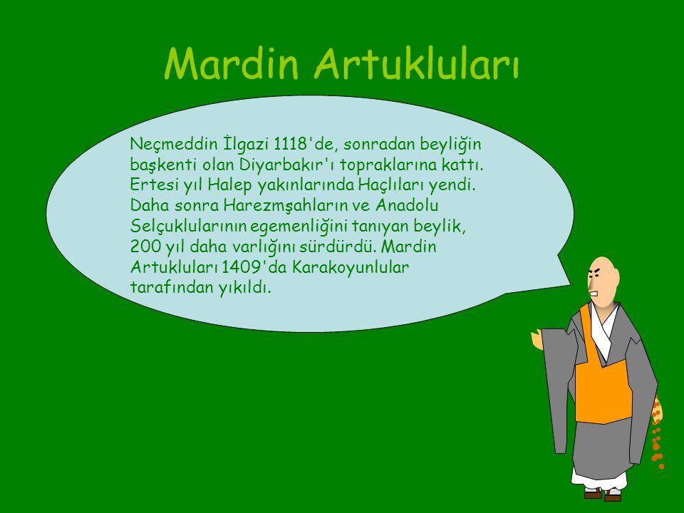 Mardin Artukluları (1108-1409)11081409 Mardin Artuklularının kurucusu Artuk Bey'in oğlu Necmeddin İlgazi'dir. İlgazi, Hısn Keyfa Artuklularının kurucu