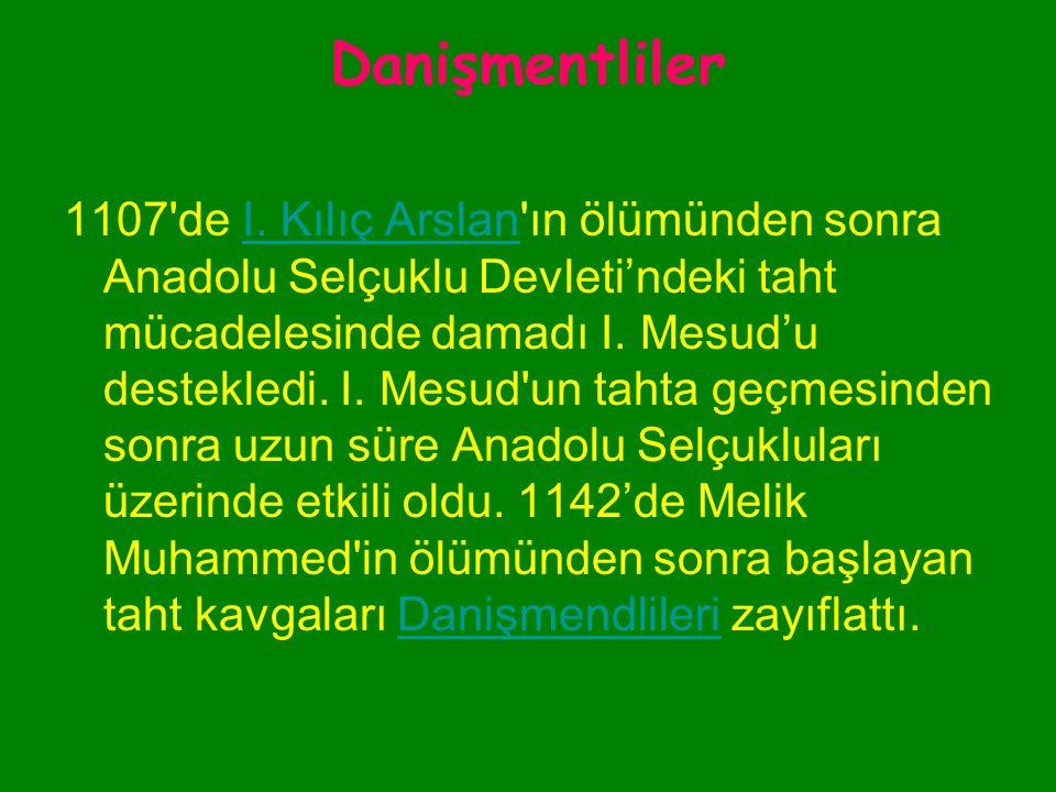 Danişmentliler Danişmend Gazi olarak anılan Gümüştigin Ahmed Gazi, 1071'deki Malazgirt Savaşı nın ardından Anadolu içlerine ilerleyerek Amasya, Tokat, Sivas, Niksar, Malatya ve Yozgat ı ele geçirdi.