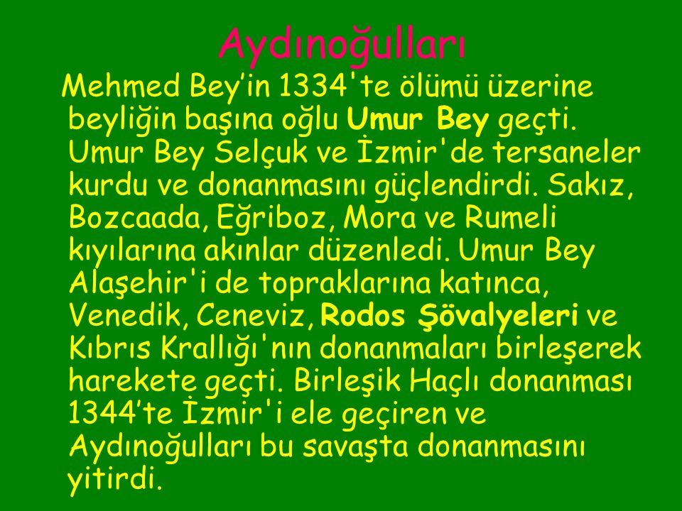 Aydınoğulları  Kurucu:-)Aydınoğlu Mehmed Bey  Kuruluş:-) 1308'de Aydın ve çevresinde kuruldu.  Özellik:-) Bizans'tan Birgi'yi alıp başkent yapınca