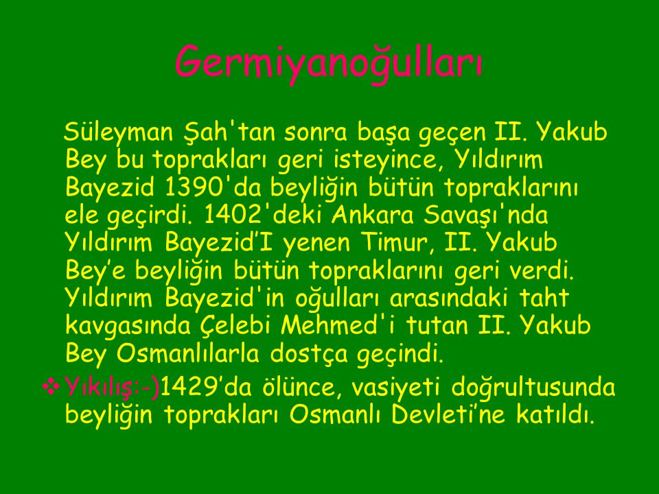 Germiyanoğulları  Kurucu:-) Yakub Bey  Kuruluş:-) 1300'de Kütahya, Kula, Simav Gölü ve Denizli çevresinde kuruldu.  Özellik:-)Başlangıçta İlhanlıla