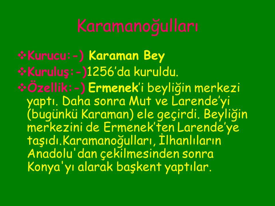 Kadı Burhaneddin Devleti  Kurucu:-)Kadı Burhaneddin  Kuruluş:-) 1381'de Sivas'ta kuruldu.  Özellik:-) Kayseri ve Sivas'tan oluşan beyliğin asıl top