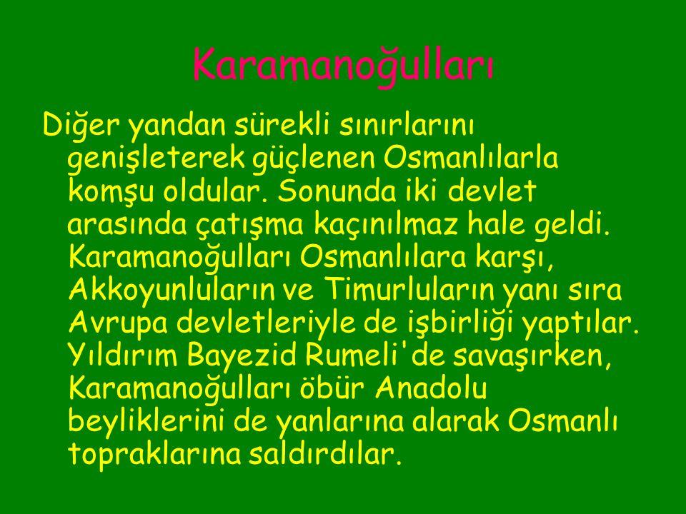Karamanoğulları  Kurucu:-) Karaman Bey  Kuruluş:-)1256'da kuruldu.  Özellik:-) Ermenek'i beyliğin merkezi yaptı. Daha sonra Mut ve Larende'yi (bugü