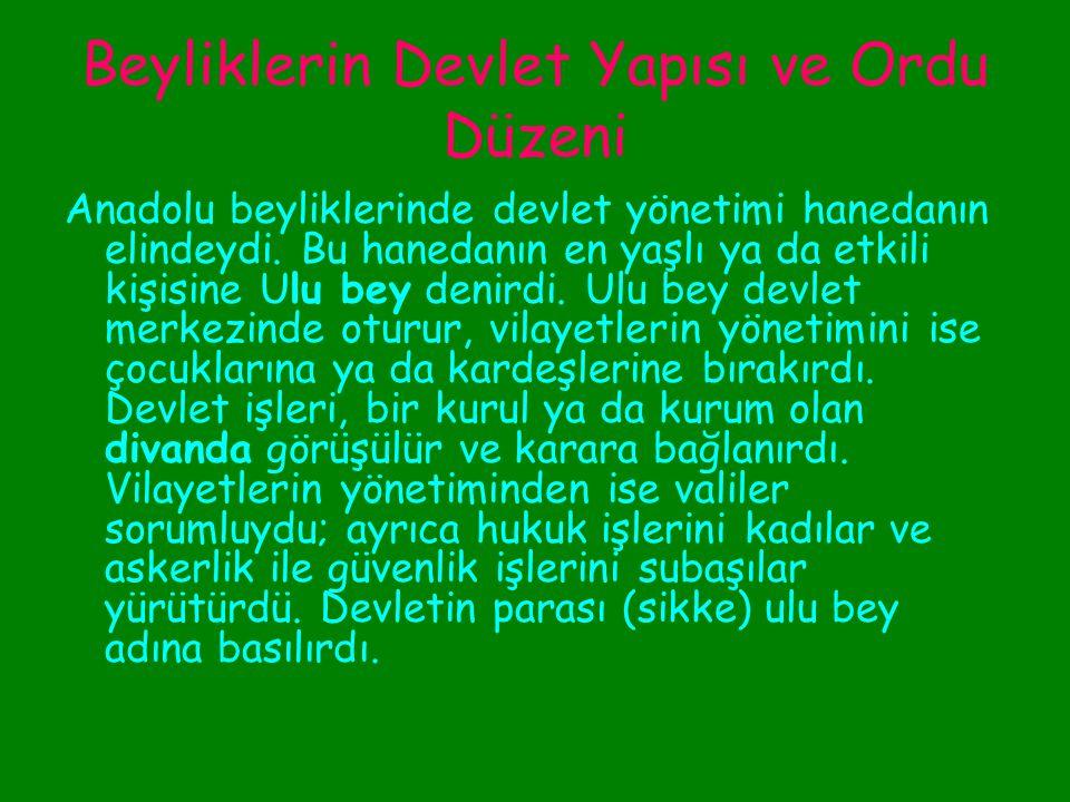 Beyliklerin Devlet Yapısı ve Ordu Düzeni Anadolu beyliklerinin kurucuları aşiretlerdi.