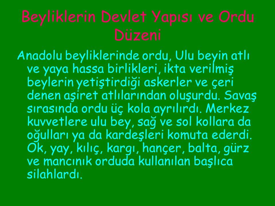 Beyliklerin Devlet Yapısı ve Ordu Düzeni Anadolu beyliklerinde devlet yönetimi hanedanın elindeydi.