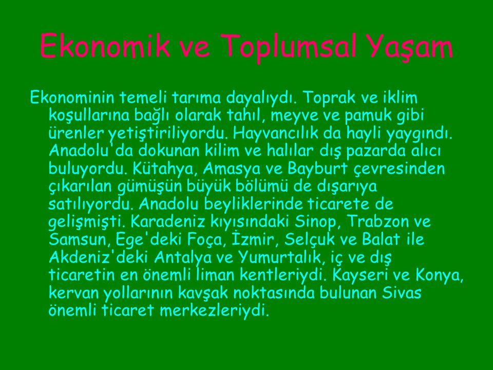 Ekonomik ve Toplumsal Yaşam Anadolu beyliklerinde toprak, Anadolu Selçuklularındaki gibi üçe ayrılmıştı. Bunlara ikta, vakıf ve mülk denirdi. Devlet b