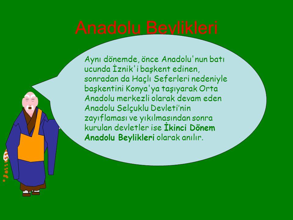 Anadolu Beylikleri Bu savaşın hemen ardından, özellikle Doğu Anadolu ve Güneydoğu Anadolu da kurulan devletlere Birinci Dönem Anadolu Beylikleri denir