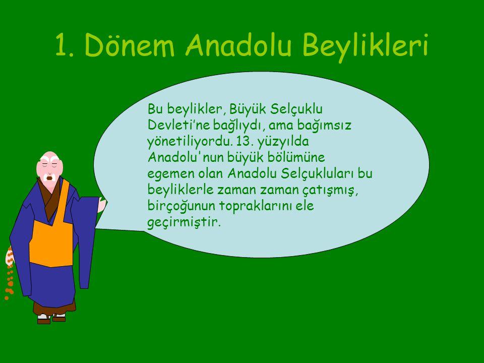1. Dönem Anadolu Beylikleri Alp Arslan Anadolu'yu fethetmekle görevlendirdiği Türkmen beylerine, ele geçirdikleri yerleri yurt olarak verdi. Bu beylik