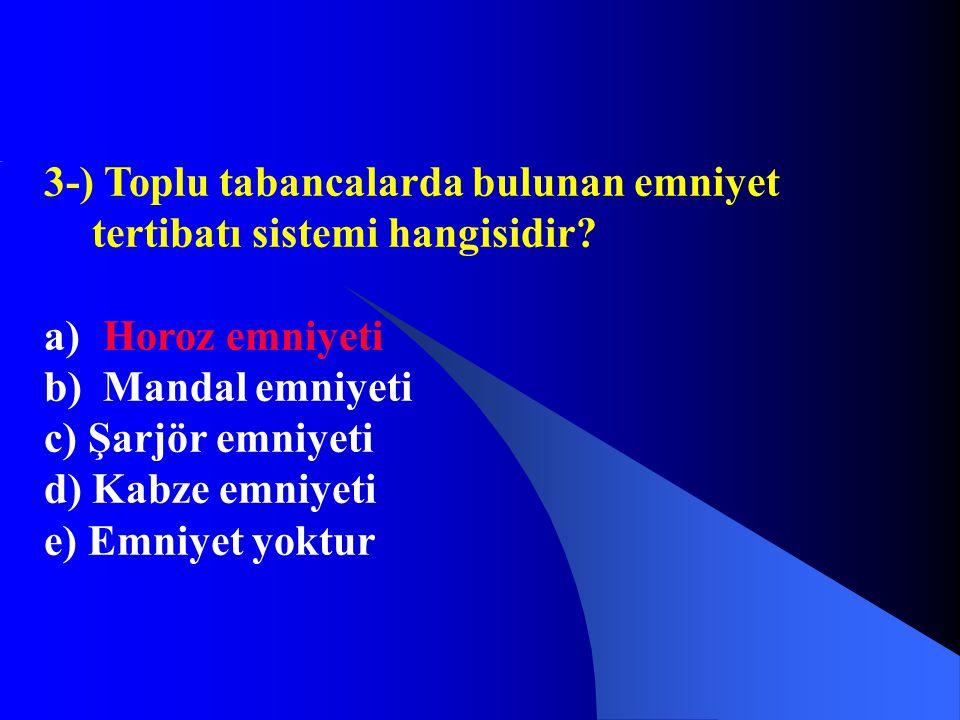 3-) Toplu tabancalarda bulunan emniyet tertibatı sistemi hangisidir? a) Horoz emniyeti b) Mandal emniyeti c) Şarjör emniyeti d) Kabze emniyeti e) Emni