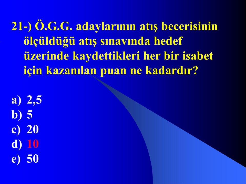 21-) Ö.G.G. adaylarının atış becerisinin ölçüldüğü atış sınavında hedef üzerinde kaydettikleri her bir isabet için kazanılan puan ne kadardır? a) 2,5