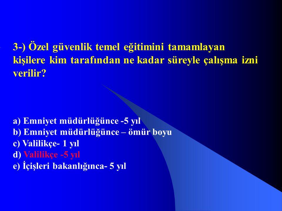 3-) Özel güvenlik temel eğitimini tamamlayan kişilere kim tarafından ne kadar süreyle çalışma izni verilir? a) Emniyet müdürlüğünce -5 yıl b) Emniyet
