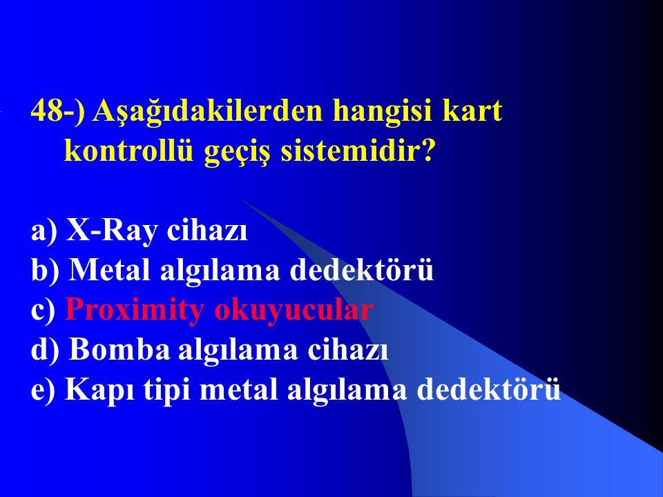 48-) Aşağıdakilerden hangisi kart kontrollü geçiş sistemidir? a) X-Ray cihazı b) Metal algılama dedektörü c) Proximity okuyucular d) Bomba algılama ci