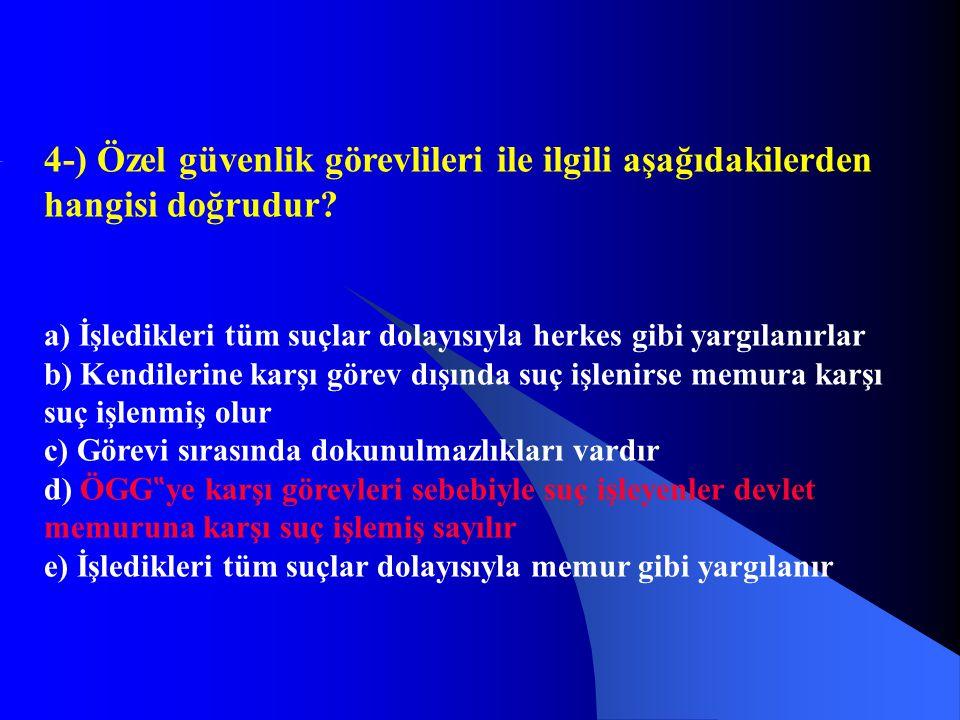 4-) Özel güvenlik görevlileri ile ilgili aşağıdakilerden hangisi doğrudur? a) İşledikleri tüm suçlar dolayısıyla herkes gibi yargılanırlar b) Kendiler