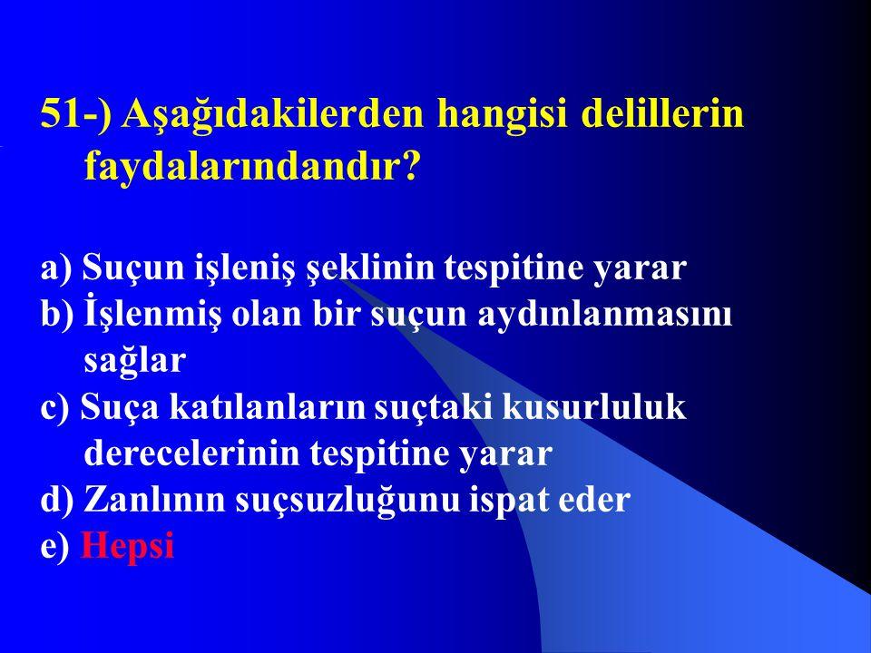 51-) Aşağıdakilerden hangisi delillerin faydalarındandır? a) Suçun işleniş şeklinin tespitine yarar b) İşlenmiş olan bir suçun aydınlanmasını sağlar c
