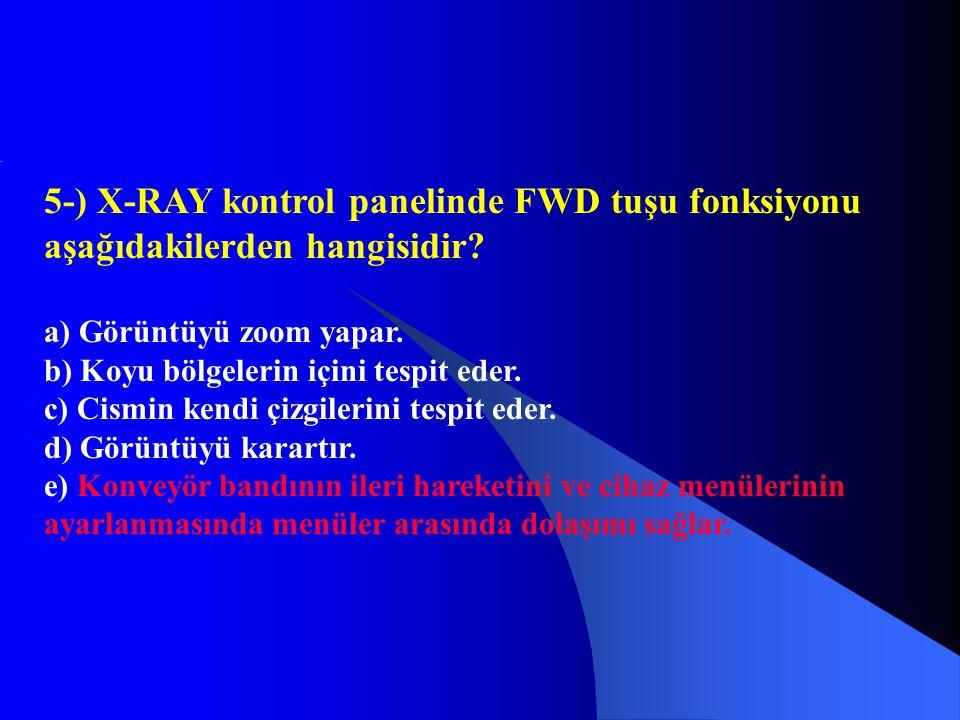 5-) X-RAY kontrol panelinde FWD tuşu fonksiyonu aşağıdakilerden hangisidir? a) Görüntüyü zoom yapar. b) Koyu bölgelerin içini tespit eder. c) Cismin k