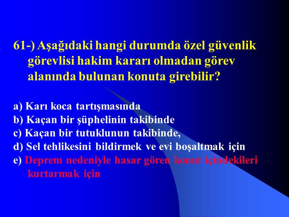 61-) Aşağıdaki hangi durumda özel güvenlik görevlisi hakim kararı olmadan görev alanında bulunan konuta girebilir? a) Karı koca tartışmasında b) Kaçan