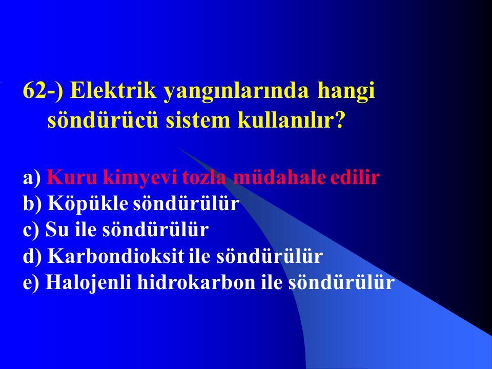 62-) Elektrik yangınlarında hangi söndürücü sistem kullanılır? a) Kuru kimyevi tozla müdahale edilir b) Köpükle söndürülür c) Su ile söndürülür d) Kar