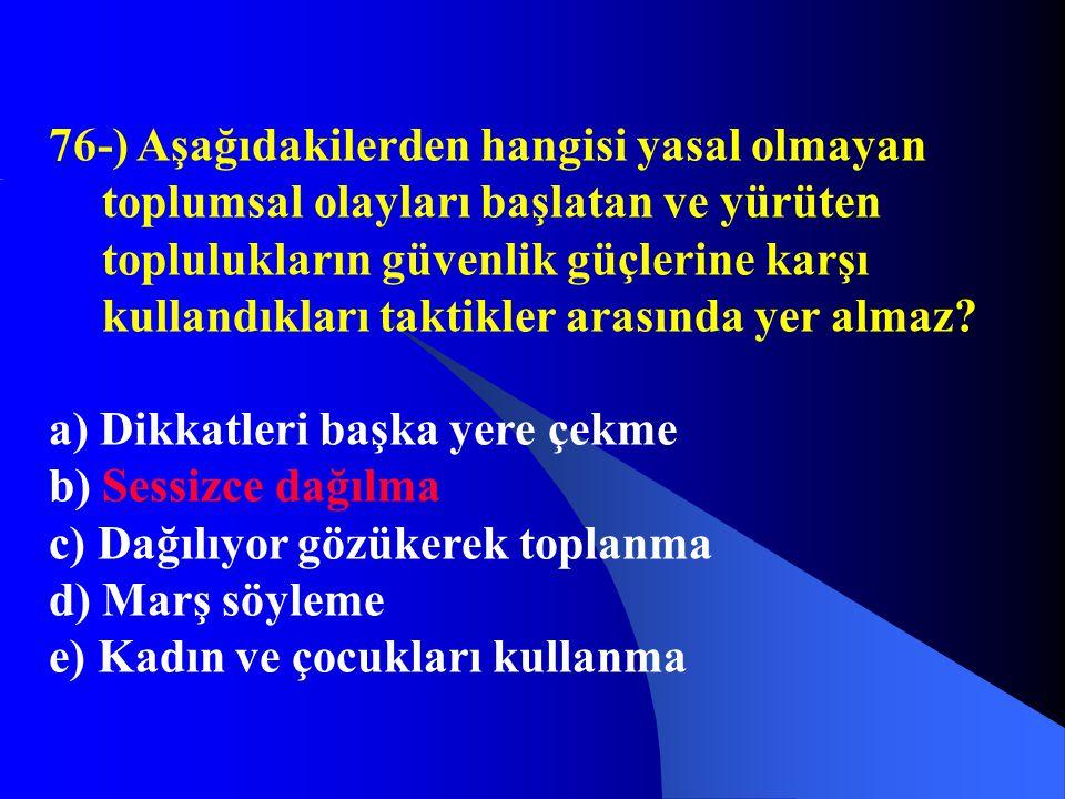 76-) Aşağıdakilerden hangisi yasal olmayan toplumsal olayları başlatan ve yürüten toplulukların güvenlik güçlerine karşı kullandıkları taktikler arası