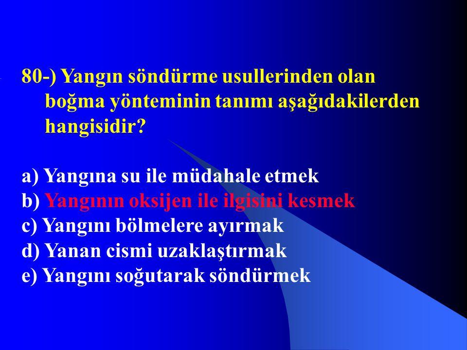 80-) Yangın söndürme usullerinden olan boğma yönteminin tanımı aşağıdakilerden hangisidir? a) Yangına su ile müdahale etmek b) Yangının oksijen ile il