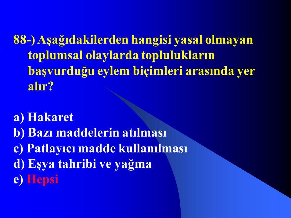 88-) Aşağıdakilerden hangisi yasal olmayan toplumsal olaylarda toplulukların başvurduğu eylem biçimleri arasında yer alır? a) Hakaret b) Bazı maddeler