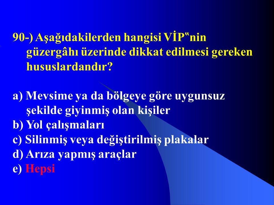 """90-) Aşağıdakilerden hangisi VİP """" nin güzergâhı üzerinde dikkat edilmesi gereken hususlardandır? a) Mevsime ya da bölgeye göre uygunsuz şekilde giyin"""